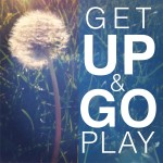 Inspirational Typographic Quote - Get up & go play
